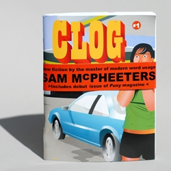 The 1st issue of Clog Magazine by Sam McPheeters.  Truly hilarious, off-kilter stories.  Includes a mini book called Puny filled with classic McPheeters drawings.