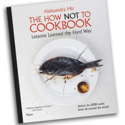 The second Rizzoli edition of Aleksandra Mir's hilarious The How Not To Cookbook leads the way to 9 other titles in The How Not To Book series. And YOU can contribute to this ongoing art project.