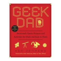 Geek Dad: Awesomely Geeky Projects and Activities for Dads and Kids to Share by Ken Denmead. The ultimate DIY project guide for techie dads raising kids in their own geeky image.