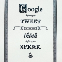 For starters, Google before you Tweet is funny, and sort of true, but eh. Don't take Tweets too seriously and you'll be fine.