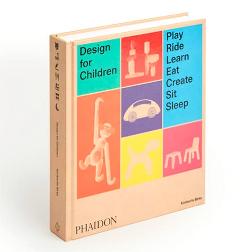 Design for Children: Play, Ride, Learn, Eat, Create, Sit, Sleep book by Kimberlie Birks coming from Phaidon in Oct 2018.