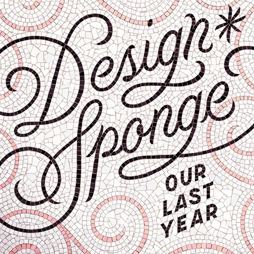 2019 is the beginning of the end of Design*Sponge! And i'm sad and excited to see what they have up their sleeve to go out with a bang! (Especially as i'm still grappling with what the future of NOTCOT will hold... ideas? let's talk.)