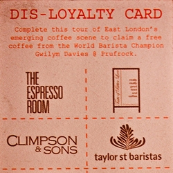 The disloyalty card. In an attempt to promote East London's emerging coffee shop scene, if you go and drink coffee at 8 different cafes, then the 2009 World Barista Champion will make you a free cup of coffee.