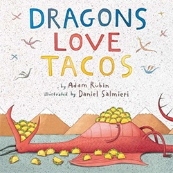 Dragons Love Tacos (two of our favorite things!) children's book by Adam Rubin and illustrated by Daniel Salmieri