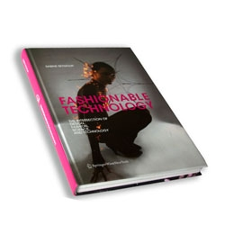 Sabine Seymour's second book 'Fashionable Technology: The Intersection of Design, Fashion, Science and Technology'.