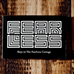 "Favorite part of the Bogusky Tell All ~ Each key card to the FearLess Cottage carries this text: ""The recipients of this card have demonstrated that they are capable of pushing aside fear in pursuit of doing the right thing."""
