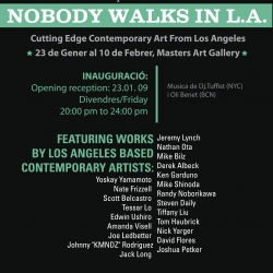 Nobody Walks in LA is a cutting edge contemporary art event opening this Friday, Jan23.2009. in BARCELONA. Exhibiting more than 20 top Los Angeles artists in Barcelona for the first time.  Thru Feb10,2009.