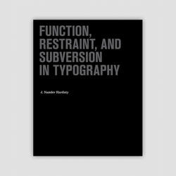 Function, Restraint, and Subversion in Typography. By J. Namdev Hardisty, from the Princeton Architectural Press.
