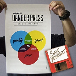 "Danger Press - love their ""Pick Two"" poster and their ""Save Yourself"" tiny lapel pin reminding you to SAVE that file just in case..."