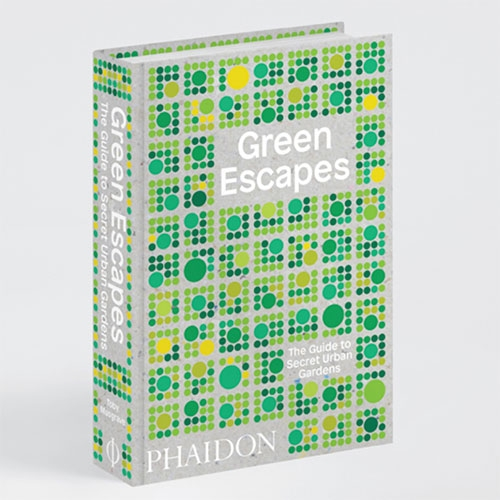 Phaidon Green Escapes: the Guide to Secret Urban Gardens by by Toby Musgrave