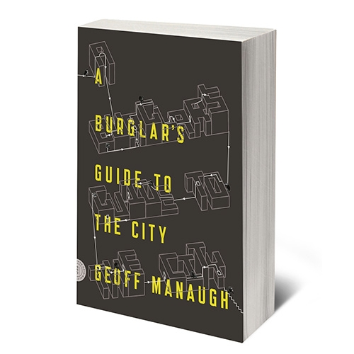 """A Burglar's Guide to the City by Geoff Manaugh. """"At the core of A Burglar's Guide to the City is an unexpected and thrilling insight: how any building transforms when seen through the eyes of someone hoping to break into it."""""""