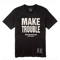 "Katharine Hamnett's tees are big bold colorful ways to state your cause and scream it to the world. ""MAKE TROUBLE question everything"" - STOP AND THINK - SAVE THE SEAS - etc etc etc"