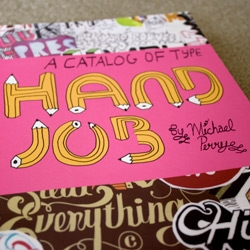 "Hehe, the title of this book got me, and the content is awesome too. Check out ""Hand Job: A Catalog of Type"" by Michael Perry. All about hand-drawn typography"