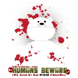 HUMANS BEWARE I.W.G. Custom Art Show Friday, April 10, 2009 from 6pm - 10pm  Rocketworld - 660 22nd St, San Francisco, CA 94107  Check out 80+ artist customizing Vinyl Toys