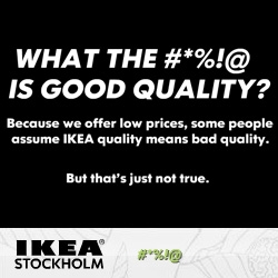 """Take a look at the new IKEA Stockholm campaign. And I like the """"What the #*%!@ is good quality?"""" slogan."""