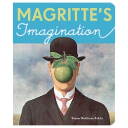Magritte's imagination ~ a board book by Susan Goldman Rubin!!! Next time i'm shopping for toddler gifts, this is top of the list! You're never too young to get a nice dose of Magritte!