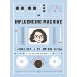 """The Influencing Machine: Brooke Gladstone on the Media"", a playful graphic novel analysis of contemporary journalism."