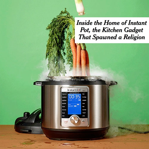 "NYTimes ""Inside the Home of Instant Pot, the Kitchen Gadget That Spawned a Religion: The electric multicooker is a true viral phenomenon. We went to the company's Canadian headquarters to learn why."" by Kevin Roose"