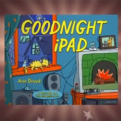 "Ann Droyd's bedtimes story for gadget lovers, ""Goodnight iPad""."
