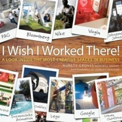 I Wish I Worked There!: A Look Inside the Most Creative Spaces in Business ~ by Kursty Groves ~ Intriguing looking coffee table book!