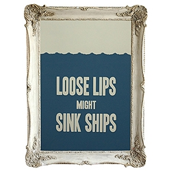 Modern take on the design of the famous WW2 poster and phrase 'Loose Lips Might Sink Ships'.
