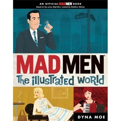 Mad Men: The Illustrated World. As swingin' as the 1960s-an officially licensed tie-in to the wildly popular hit television series Mad Men..