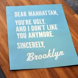 This Brooklyn-made poster is a lighthearted jab at that other borough across the river...