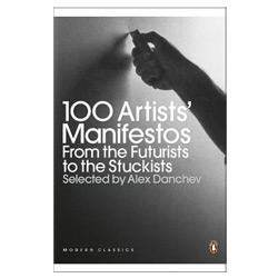 100 Artists' Manifestos From the Futurists to the Stuckists - by Editor - Alex Danchev