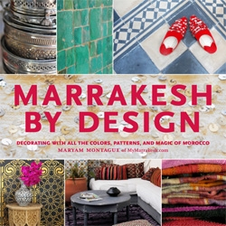 Maryam Montague of the My Marrakesh has a new book  - Marrakesh by Design, to be published by Artisan Books!
