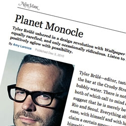 Good read in New York Mag about Planet Monocle and Tyler Brulee's perspective on the world and print.