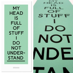 "Present Joys' ""My head is full of stuff I don't understand"" print by Supermundane. We all have those days... or moments?"