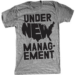 Under New management! Obama 2008! Time to CHANGE your shirt! by the Print Liberation.