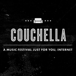 Couchella: online music festival featuring original curated music, coming at you live April 23.  A small, tasty slice of what the internet music scene has to offer, from the humblest of stages: the couch.