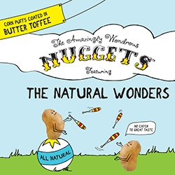 Nuggets! Adorable packaging and addictively delicious - The Amazingly Wondrous Nuggets featuring The Natural Wonders. Corn Puffs coated in Butter Toffee.