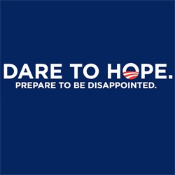 "As Obama moves towards the center ~ Diesel Sweeties keeps it real with his ""Dare To Hope, Prepare to be Disappointed"" tee"