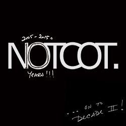 2005-2015 = Decade I of NOTCOT! Can you believe it's been 10 years?!?!?! On to NOTCOT Decade II...