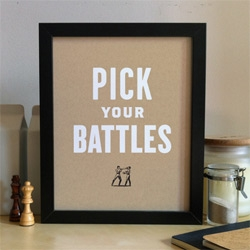 Nick Agin's Pick Your Battles print ~ definitely words to survive by. Also in red or green on kraft paper.
