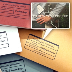 "Pocket Dept Notebooks ~ They are quite simply, as their tagline states, ""A notebook for every pocket"" ~ from back pocket to shirt pocket to messenger bag pocket, they have you covered. Fun packaging too!"