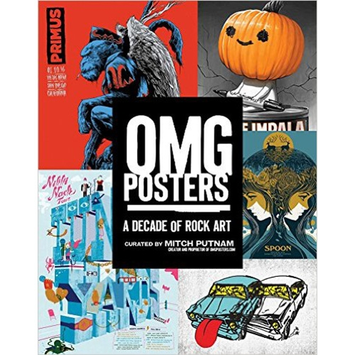 OMG Posters THE BOOK! From amazing daily blog on posters/prints comes OMG Posters: A Decade of Rock Art by Mitch Putnam!