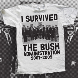 I survived the Bush Administration!