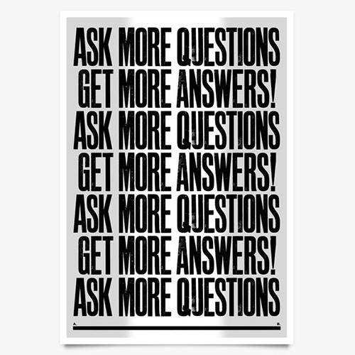 New collection of prints from Anthony Burrill for Another Fine Mess. Ask More Questions Get More Answers! Go Everywhere Do Everything! I Like It. What Is It? I Want What You Want You Want What I Want.