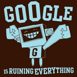 Google is ruining everything T-shirt
