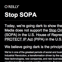 "STOP PIPA/SOPA - O'Reilly and Make go dark - ""We're in one of the greatest periods of social and business transformation since the Industrial Revolution... But now, fundamental elements of that Internet architecture are under attack."""