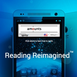 "Spritz is ""Reading reimagined"" ~ taking speed reading to a whole new level, this technology can bring the words (one at a time) to the same spot so you don't have to waste time moving your eyes... test it out at 500wpm."