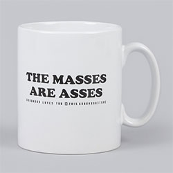 """The Masses Are Asses"" mug from Goodhood"