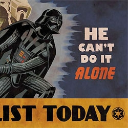 Star Wars Propaganda posters! Enlist today, Darth can't do it alone!