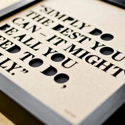 Simply do the best you can... is an experimental piece of artwork/home decoration from Stellavie. Precisely cut from 3mm MDF, backed with black unprimed 300g/m paper, the letters and words appear sunk-in. Limited edition of 100.