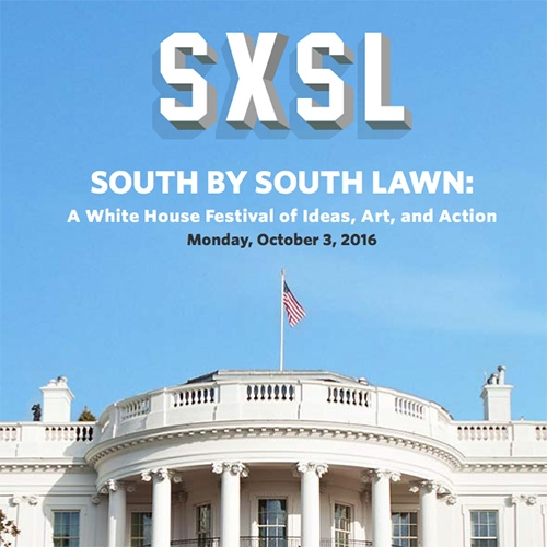 SXSL = South by South Lawn. A White House Festival of Ideas, Art, and Action. Streaming online now.