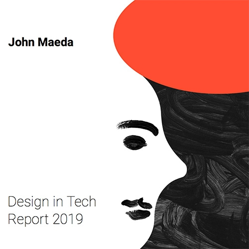 John Maeda's Design In Tech Report 2019 - read it!