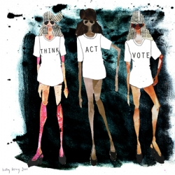 Some of the best-known faces in ethical fashion and design, incl. Katharine Hamnett, celebrated illustrator Daisy de Villeneuve and Cyndi Rhoades,are joining forces for 'Think Act Vote' Submit your designs before 9th March!